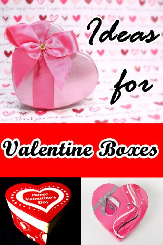 Ideas for Valentine Boxes (Cute Valentine Gift Boxes) (English Edition)