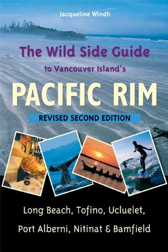 wild-side-guide-to-vancouver-islands-pacific-rim-long-beach-tofino-ucluelet-port-alberni-nitinat-bam