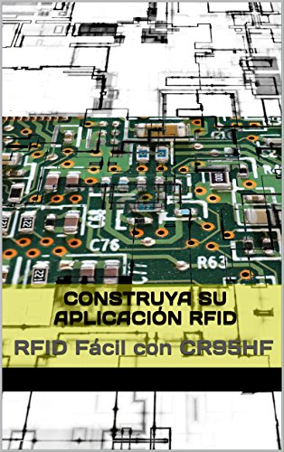 Construya su aplicación RFID: RFID Fácil con CR95HF (Spanish Edition)