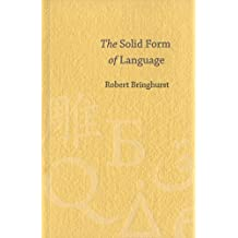 The Solid Form Of Language: An Essay On Writing And Meaning by Robert Bringhurst (2004-08-04)