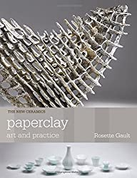 Paperclay: Art and Practice (New Ceramics)