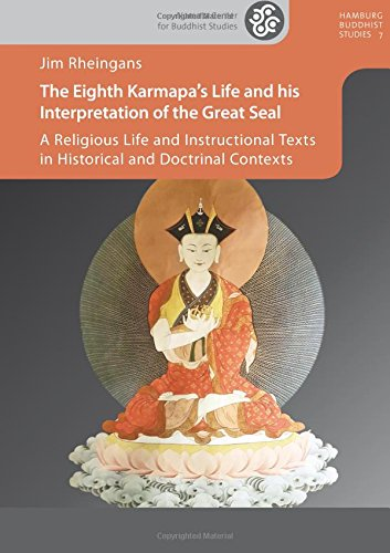 The Eighth Karmapa\'s Life and his Interpretation of the Great Seal: A Religious Life and Instructional Texts in Historical and Doctrinal Contexts (HAMBURG BUDDHIST STUDIES)