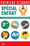Spécial enfant - Le livre qui va vous apprendre à sauver des vies