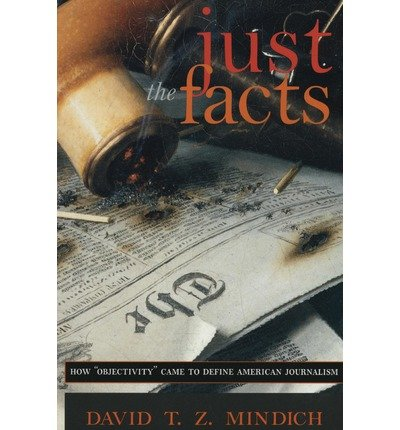 """[( Just the Facts: How Objectivity"""" Came to Define American Journalism"""" By Mindich, David T., Z. ( Author ) Paperback Jul - 2000)] Paperback"""