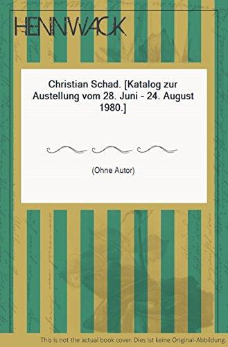 Christian Schad. [Katalog zur Austellung vom 28. Juni - 24. August 1980.]