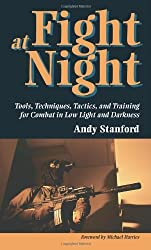 Fight at Night: Tools, Techniques, Tactics, and Training for Combat in Low Light and Darkness by Andy Stanford (1999-05-01)
