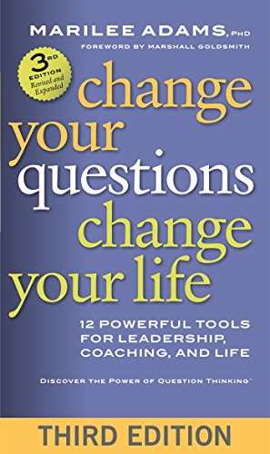 Change Your Questions, Change Your Life: 12 Powerful Tools for Leadership, Coaching, and Life por ADAMS