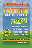 Fortnite Battle Royale Hacks: The Unofficial Guide to Tips and Tricks That Other Guides Won't Teach You