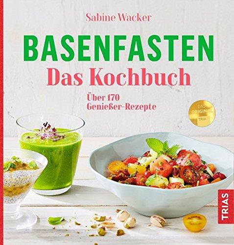 Basenfasten - Das Kochbuch: Über 170 Genießer-Rezepte