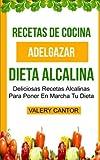 Recetas de cocina: Dieta Alcalina: Deliciosas recetas alcalinas para poner en marcha tu dieta...