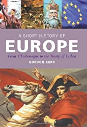 A Short History of Europe: From Charlemagne to the Treaty of Lisbon by Gordon Kerr (2010-07-30)