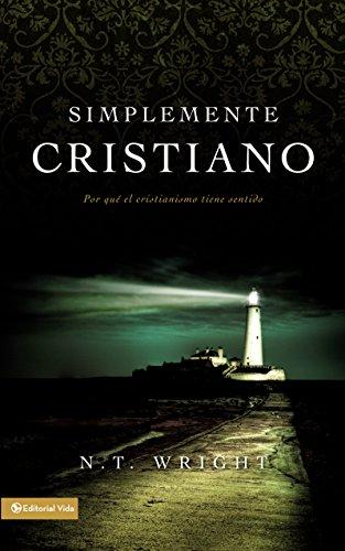 Simplemente cristiano: El por qué tiene sentido el cristianismo (Biblioteca Teologica Vida) por N. T. Wright