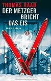 Der Metzger bricht das Eis: Kriminalroman (Metzger-Krimis, Band 5) von Thomas Raab