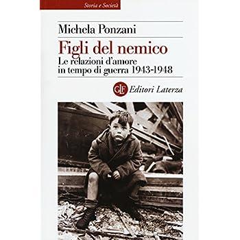 Figli Del Nemico. Le Relazioni D'amore In Tempo Di Guerra 1943-1948
