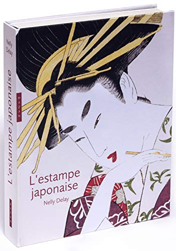 L'Estampe japonaise. Edition 2018 par Nelly Delay