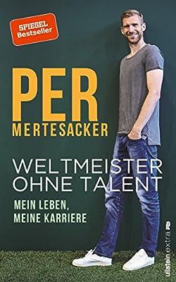 Per Mertesacker - Weltmeister ohne Talent: Mein Leben, meine Karriere