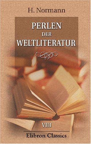 Perlen der Weltliteratur: Ästhetisch-kritische Erläuterung klassischer Dichterwerke aller Nationen. Band VIII