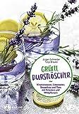 Grüne Durstlöscher: Vitaminwasser, Limonaden, Smoothies und Tees mit Kräutern und Wildkräutern