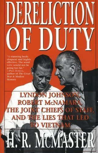 Dereliction of Duty: Johnson, McNamara, the Joint Chiefs of Staff, and the Lies That Led to Vietnam by McMaster, H. R. (1998) Paperback