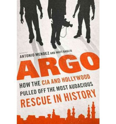 Argo: How the CIA and Hollywood Pulled Off the Most Audacious Rescue in History (Hardback) - Common