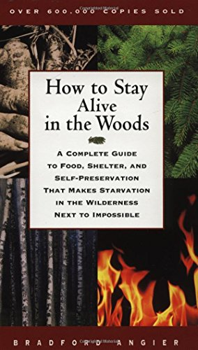 How to Stay Alive in the Woods: A Complete Guide to Food, Shelter, and Self-Preservation That Makes Starvation in the Wilderness Next to Impossible by Bradford Angier (1-Mar-1998) Paperback