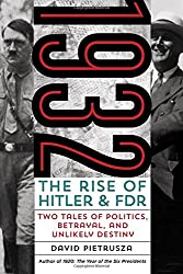 1932: The Rise of Hitler and FDR-Two Tales of Politics, Betrayal, and Unlikely Destiny