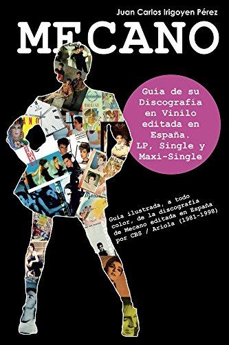 Mecano: Guía de su Discografía en Vinilo editada en España (1981-1998): LP, Single y Maxi-Single. A Todo Color. por Juan Carlos Irigoyen Pérez