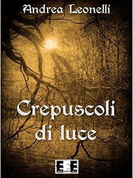 Crepuscoli di Luce (Poesis) di [Leonelli, Andrea]