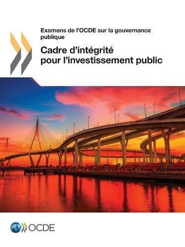 Examens de l'OCDE sur la gouvernance publique Cadre d'intgrit pour l'investissement public