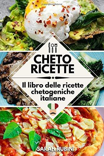 CHETO RICETTE: LE MIGLIORI RICETTE CHETOGENICHE ITALIANE: chetodieta, dieta chetogenica, keto diet, ricette keto, piano alimentare chetogenico