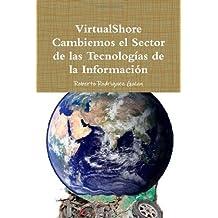 VirtualShore Cambiemos el Sector de las Tecnolog?as de la Informaci?n (Spanish Edition) by Rodriguez Galan, Roberto (2010) Paperback