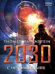 2030, tome 2 : l'Intermédiaire par Thomas Rabenstein