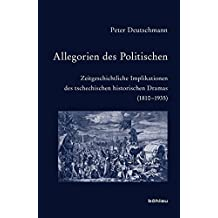 Allegorien des Politischen: Zeitgeschichtliche Implikationen des tschechischen historischen Dramas (1810-1935) (Bausteine zur Slavischen Philologie und Kulturgeschichte)