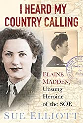 I Heard My Country Calling: Elaine Madden, the Unsung Heroine of SOE