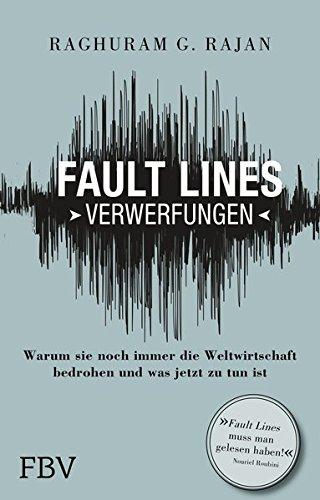 Fault Lines - Verwerfungen: Warum sie noch immer die Weltwirtschaft bedrohen und was jetzt zu tun ist -