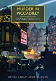 Murder in Piccadilly (British Library Crime Classics) by Charles Kingston(2015-01-15)