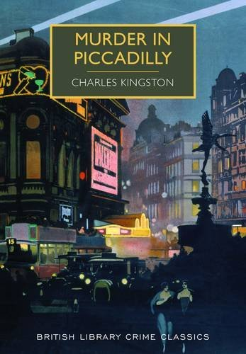 Murder in Piccadilly (British Library Crime Classics) by Charles Kingston (2015-01-15)