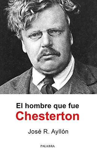 El hombre que fue Chesterton (Palaba Hoy) por José Ramón Ayllón
