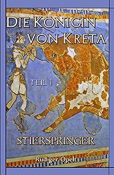 Die Königin von Kreta: Teil I: Stierspringer