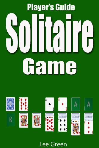 Solitaire Game: Ultimate Player's Guide, Game Rules and Winning Tips (English Edition) (Free Card Games-solitaire)