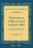 eBook Gratis da Scaricare Esposizione di Belle Arti in Roma 1883 Catalogo Generale Ufficiale Classic Reprint (PDF,EPUB,MOBI) Online Italiano