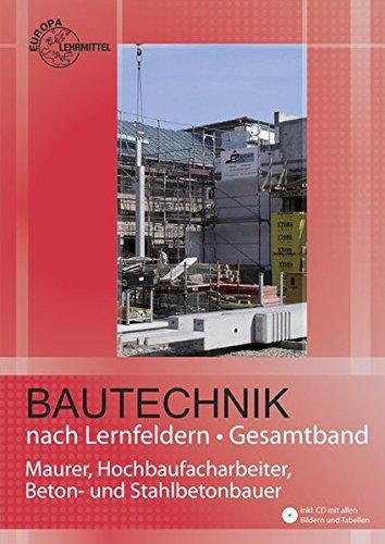 Preisvergleich Produktbild Bautechnik nach Lernfeldern Gesamtband: Maurer, Hochbaufacharbeiter, Beton- und Stahlbetonbauer