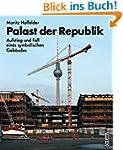 Palast der Republik: Aufstieg und Fal...