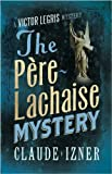 The Père-Lachaise Mystery: The Victor Legris Mysteries 2: A Victor Legris Mystery