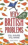 Very British Problems Volume III: Still Awkward,...