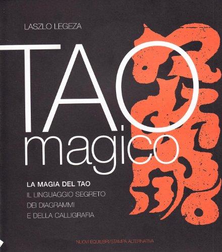 Tao magico. la magia del tao. il linguaggio segreto dei diagrammi e della calligrafia