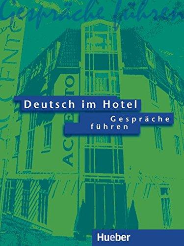 Deutsch im Hotel. Gespräche führen. Per gli Ist