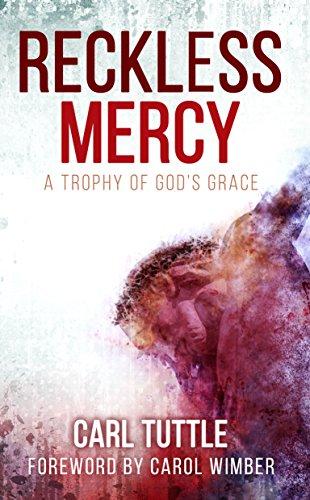 Reckless mercy a trophy of gods grace ebook carl tuttle carol reckless mercy a trophy of gods grace by tuttle carl fandeluxe PDF