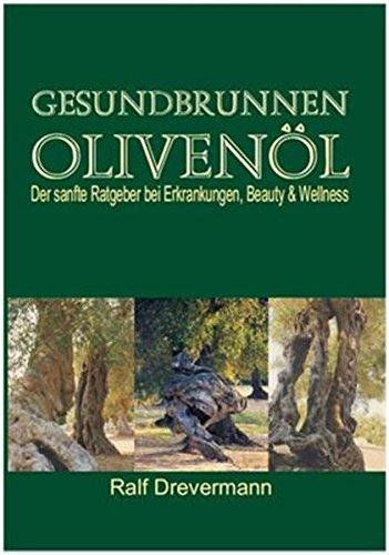 Gesundbrunnen Olivenöl: Der sanfte Ratgeber bei Erkrankungen. Beauty & Wellness
