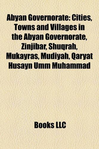 Abyan Governorate: Cities, Towns and Villages in the Abyan Governorate, Zinjibar, Shuqrah, Mukayras, Mudiyah, Qaryat Husayn Umm Muhammad